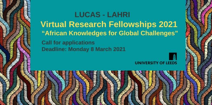 """African Knowledge for Global Challenges"", Academic Research, Research fellowship, Academia, Africans, Research opportunity, Administrative fellowship, Fellowship program, Doctoral fellowship, International fellowship, Virtual fellowship program, LUCAS-LAHRI Virtual Research Fellowships Scheme, Leeds Arts and Humanities Research Institute (LAHRI), The Leeds University Centre for African Studies (LUCAS)"