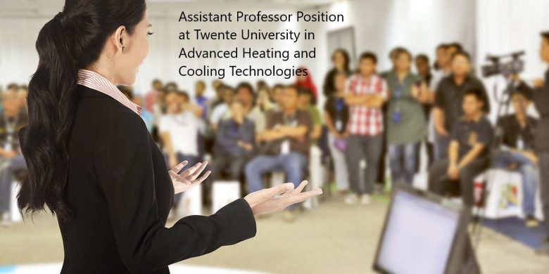 Faculty Positions, Academic opportunities, lecturer Jobs, Academic Jobs, Postdoctoral research, Research position, University Jobs, Academic positions, Higher Ed Jobs, University Lecturer Jobs, Job Position at Twente University: Assistant Professor in Advanced Heating and Cooling Technologies