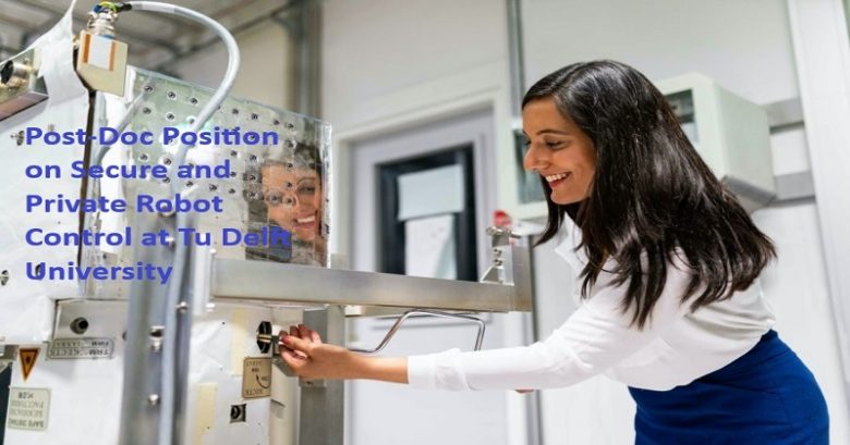 Post-Doc Position on Secure and Private Robot Control at Teudelft University, Faculty Positions, Academic opportunities, lecturer jobs, Academic Jobs, University jobs, Academic positions, Higher Ed Jobs, Faculty Jobs,