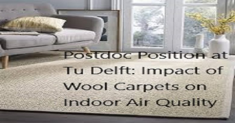 Postdoc Position at Tu Delft: Impact of Wool Carpets on Indoor Air Quality, Academic opportunities, lecturer jobs, Academic Jobs, University jobs, Academic positions, Higher Ed Jobs, University Lecturer jobs, Ph.D. jobs, Faculty Jobs,