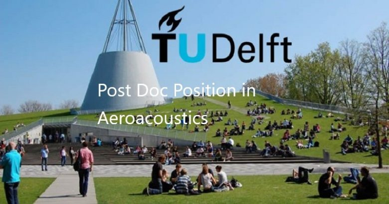 Post Doc Position in Aeroacoustics at the Delft University of Technology in Netherland, Faculty Positions, Academic opportunities, lecturer jobs, Academic Jobs, University jobs, Academic positions, Higher Ed Jobs, University Lecturer jobs, Ph.D. jobs, Faculty Jobs,